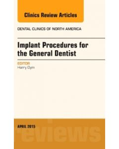 Implant Procedures for the General Dentist  An Issue of Dental Clinics of North America