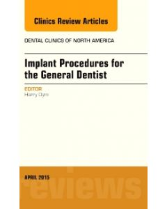 Implant Procedures for the General Dentist  An Issue of Dental Clinics of North America  E-Book
