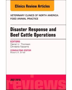 Disaster Response and Beef Cattle Operations  An Issue of Veterinary Clinics of North America: Food Animal Practice E-Book