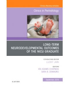 Long-Term Neurodevelopmental Outcomes of the NICU Graduate  An Issue of Clinics in Perinatology