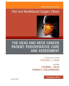 The Head and Neck Cancer Patient: Perioperative Care and Assessment  An Issue of Oral and Maxillofacial Surgery Clinics of North America