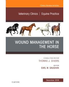 Wound Management in the Horse  An Issue of Veterinary Clinics of North America: Equine Practice