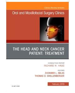 The Head and Neck Cancer Patient: Neoplasm Management  An Issue of Oral and Maxillofacial Surgery Clinics of North America