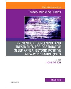 Prevention  Screening and Treatments for Obstructive Sleep Apnea: Beyond PAP  An Issue of Sleep Medicine Clinics