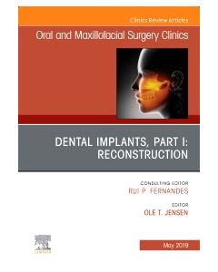 Dental Implants  Part I: Reconstruction  An Issue of Oral and Maxillofacial Surgery Clinics of North America  Ebook