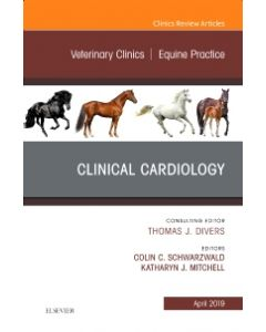 Clinical Cardiology  An Issue of Veterinary Clinics of North America: Equine Practice  Ebook