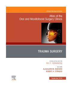 Trauma Surgery  An Issue of Atlas of the Oral & Maxillofacial Surgery Clinics  Ebook