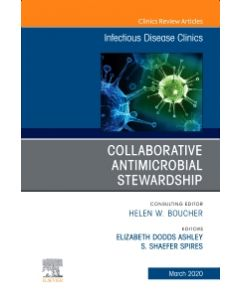 Collaborative Antimicrobial Stewardship An Issue of Infectious Disease Clinics of North America  E-Book