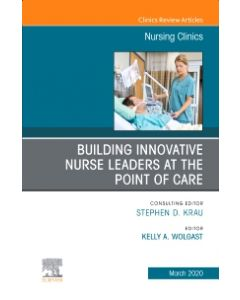 Building Innovative Nurse Leaders at the Point of Care An Issue of Nursing Clinics E-Book