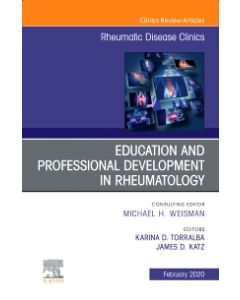 Education and Professional Development in Rheumatology An Issue of Rheumatic Disease Clinics of North America