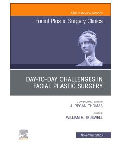 Day-to-day Challenges in Facial Plastic Surgery An Issue of Facial Plastic Surgery Clinics of North America
