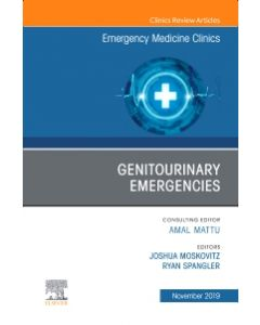 Genitourinary Emergencies  An Issue of Emergency Medicine Clinics of North America