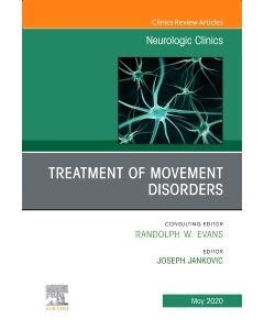 Treatment of Movement Disorders  An Issue of Neurologic Clinics