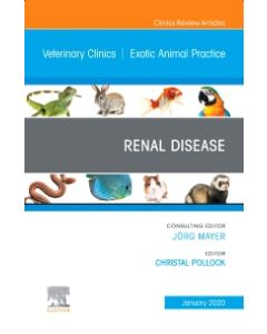Renal Disease  An Issue of Veterinary Clinics of North America: Exotic Animal Practice