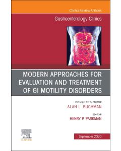 Modern Approaches for Evaluation and Treatment of GI Motility Disorders  An Issue of Gastroenterology Clinics of North America