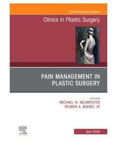 Pain Management in Plastic Surgery An Issue of Clinics in Plastic Surgery  E-Book