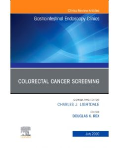 Colorectal Cancer Screening An Issue of Gastrointestinal Endoscopy Clinics  E-Book
