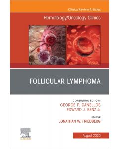 Follicular Lymphoma  An Issue of Hematology/Oncology Clinics of North America