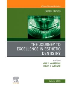 The Journey To Excellence in Esthetic Dentistry  An Issue of Dental Clinics of North America