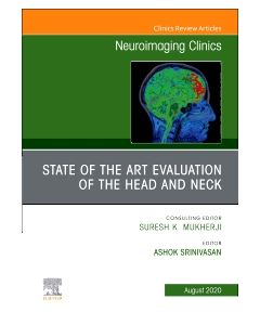 State of the Art Evaluation of the Head and Neck  An Issue of Neuroimaging Clinics of North America