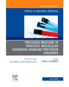Precision Medicine in Practice: Molecular Diagnosis Enabling Precision Therapies  An Issue of the Clinics in Laboratory Medicine  EBook