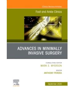 Advances in Minimally Invasive Surgery  An issue of Foot and Ankle Clinics of North America