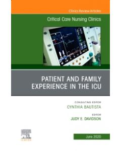 Patient and Family Experience in the ICU  An Issue of Critical Care Nursing Clinics of North America  E-Book