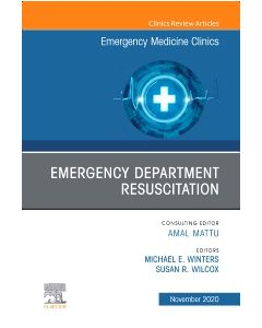 Emergency Department Resuscitation  An Issue of Emergency Medicine Clinics of North America