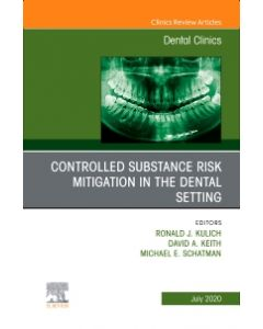 Controlled Substance Risk Mitigation in the Dental Setting  An Issue of Dental Clinics of North America  E-Book