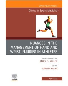 Nuances in the Management of Hand and Wrist Injuries in Athletes  An Issue of Clinics in Sports Medicine