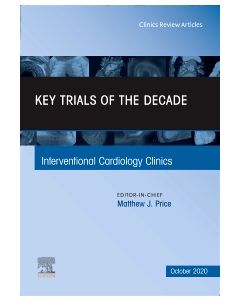 Key Trials of the Decade  An Issue of Interventional Cardiology Clinics