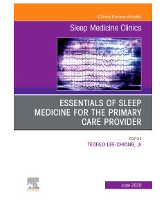 Essentials of Sleep Medicine for the Primary Care Provider  An Issue of Sleep Medicine Clinics  E-Book