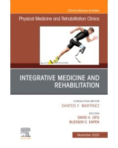 Integrative Medicine and Rehabilitation  An Issue of Physical Medicine and Rehabilitation Clinics of North America